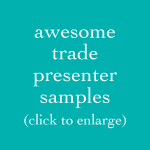 awesome trade presenter samples (click to enlarge)